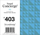 "Sound Concierge #403""Air-conditioning""Selected and Mixed by Tomoyuki Tanaka a.k.a.Fantastic Plastic Machine-for your long hot summer"