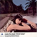 "make the style""drivin'slow""Compiled by Shinichi Osawa"