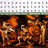 Ten Year Super Bonus Special Anniversary Edition / THE PRESIDENTS OF THE U.S.A. (2004)