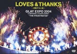 "LOVES & THANKS~波動する心音~ GLAY EXPO 2004 in UNIVERSAL STUDIO JAPAN TM ""THE FRUSTRATED"""