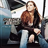 All Jacked Up / Gretchen Wilson