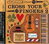 "introducing""CROSS YOUR FINGERS""II"