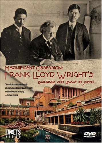 Magnificent Obsession: Frank Lloyd Wright's Buildings and Legacy in Japan: DVD