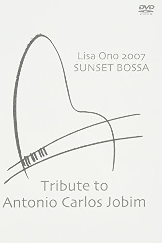 Lisa Ono 2007 SUNSET BOSSA-Tribute to Antonio Carlos Jobim- [DVD]