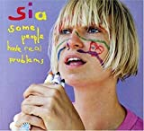 Some People Have Real Problems / Sia
