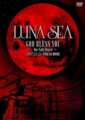 LUNA SEA GOD BLESS YOU~One Night Dejavu~TOKYO      DOME 2007.12.24