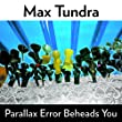 Max Tundra「Parallax Error Beheads You」