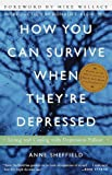 「How You Can Survive When They're Depressed: Living and Coping with Depression Fallout (English Editi...」のサムネイル画像