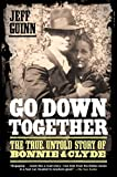 「Go Down Together: The True, Untold Story of Bonnie and Clyde (English Edition)」のサムネイル画像