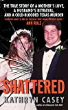「Shattered: The True Story of a Mother's Love, a Husband's Betrayal, and a Cold-Blooded Texas Murder ...」のサムネイル画像