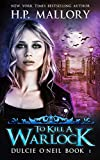 「To Kill A Warlock: An Urban Fantasy / Paranormal Romance Series (Dulcie O'Neil Book 1) (English Edit...」のサムネイル画像