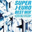 SUPER J-EURO BEST MIX ~HYPER TUNE~