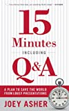 「15 Minutes Including Q & A: A Plan to Save the World from Lousy Presentations (English Edition)」のサムネイル画像