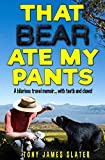 「That Bear Ate My Pants! Adventures of a real Idiot Abroad (English Edition)」のサムネイル画像