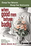 「When Good Men Behave Badly: Change Your Behavior, Change Your Relationship (English Edition)」のサムネイル画像