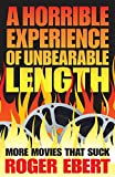 「A Horrible Experience of Unbearable Length: More Movies That Suck (English Edition)」のサムネイル画像
