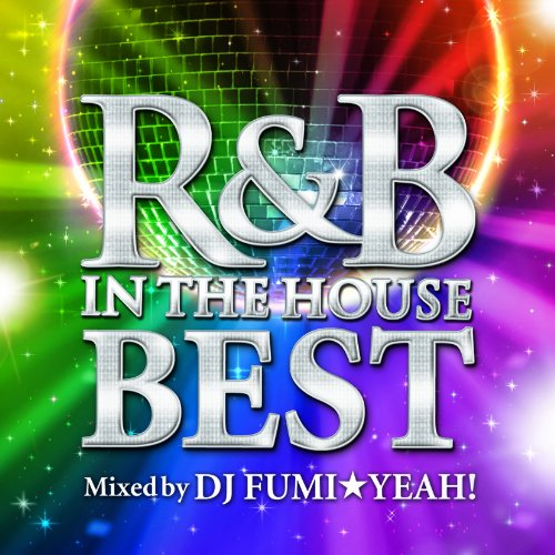 R&B IN THE HOUSE-BEST-mixed by DJ FUMI★YEAH!