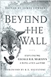 「Beyond the Wall: Exploring George R. R. Martin's A Song of Ice and Fire, From A Game of Thrones to A...」のサムネイル画像