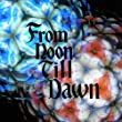From Noon Till Dawn(初回限定盤)(DVD付)