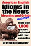 「Idioms in the News - 1,000 phrases, real examples (English Edition)」のサムネイル画像