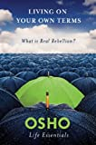 「Living on Your Own Terms: What Is Real Rebellion? (Osho Life Essentials) (English Edition)」のサムネイル画像