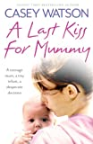 「A Last Kiss for Mummy: A teenage mum, a tiny infant, a desperate decision」のサムネイル画像