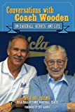Conversations with Coach Wooden: On Baseball, Heroes, and Life