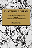 「That Noble Dream: The 'Objectivity Question' and the American Historical Profession (Ideas in Contex...」のサムネイル画像