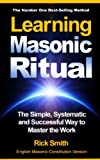 「Learning Masonic Ritual - The Simple, Systematic and Successful Way to Master The Work: Freemasons G...」のサムネイル画像