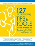 「127 More Amazing Tips and Tools for the Therapeutic Toolbox: DBT, CBT and Beyond」のサムネイル画像