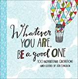 「Whatever You Are, Be a Good One: 100 Inspirational Quotations Hand-Lettered by Lisa Congdon (English...」のサムネイル画像