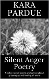 Silent Anger Poetry: A collection of poems and advice about growing up and feeling all alone