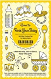 「How to Rock Your Baby: And Other Timeless Tips for Modern Moms (English Edition)」のサムネイル画像