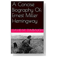 a biography of ernest miller hemingway Ernest miller hemingway, free study guides and book notes including comprehensive chapter analysis, complete summary analysis, author biography information, character profiles, theme analysis, metaphor analysis, and top ten quotes on classic literature.