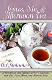 Jesus, Me, & Afternoon Tea: A Devotional and 'Afternoon Tea' Cookbook and Fun Facts About Your Favorite Teas (English Edition)