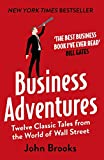 「Business Adventures: Twelve Classic Tales from the World of Wall Street: The New York Times bestsell...」のサムネイル画像