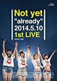 "「Not yet ""already"" 2014.5.10 1st LIVE [Blu-ray]」のサムネイル画像"