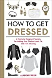 「How to Get Dressed: A Costume Designer's Secrets for Making Your Clothes Look, Fit, and Feel Amazing...」のサムネイル画像