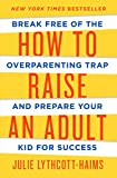 「How to Raise an Adult: Break Free of the Overparenting Trap and Prepare Your Kid for Success」のサムネイル画像