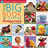 「The Big Book of Little Amigurumi: 72 Seriously Cute Patterns to Crochet」のサムネイル画像