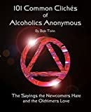 「101 Common Cliche's of Alcoholics Anonymous: The Sayings the Newcomers Hate and the Old-timers Love ...」のサムネイル画像