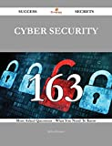 Cyber Security 163 Success Secrets - 163 Most Asked Questions On Cyber Security - What You Need To Know