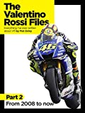 The Valentino Rossi Files: Everything I've ever written about VR: From 2008 to now (English Edition)