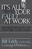 「It's All Your Fault at Work!: Managing Narcissists and Other High-Conflict People (English Edition)」のサムネイル画像