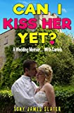 「Can I Kiss Her Yet?: A True Tale of Love, Marriage... and Camels. (English Edition)」のサムネイル画像