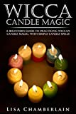 「Wicca Candle Magic: A Beginner's Guide to Practicing Wiccan Candle Magic, with Simple Candle Spells ...」のサムネイル画像