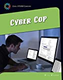 Cyber Cop (21st Century Skills Library: Cool STEAM Careers)