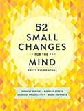 「52 Small Changes for the Mind: Improve Memory * Minimize Stress * Increase Productivity * Boost Happ...」のサムネイル画像