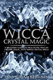 「Wicca Crystal Magic: A Beginner's Guide to Practicing Wiccan Crystal Magic, with Simple Crystal Spel...」のサムネイル画像
