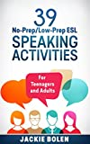 「39 No-Prep/Low-Prep ESL Speaking Activities: For Teenagers and Adults (English Edition)」のサムネイル画像